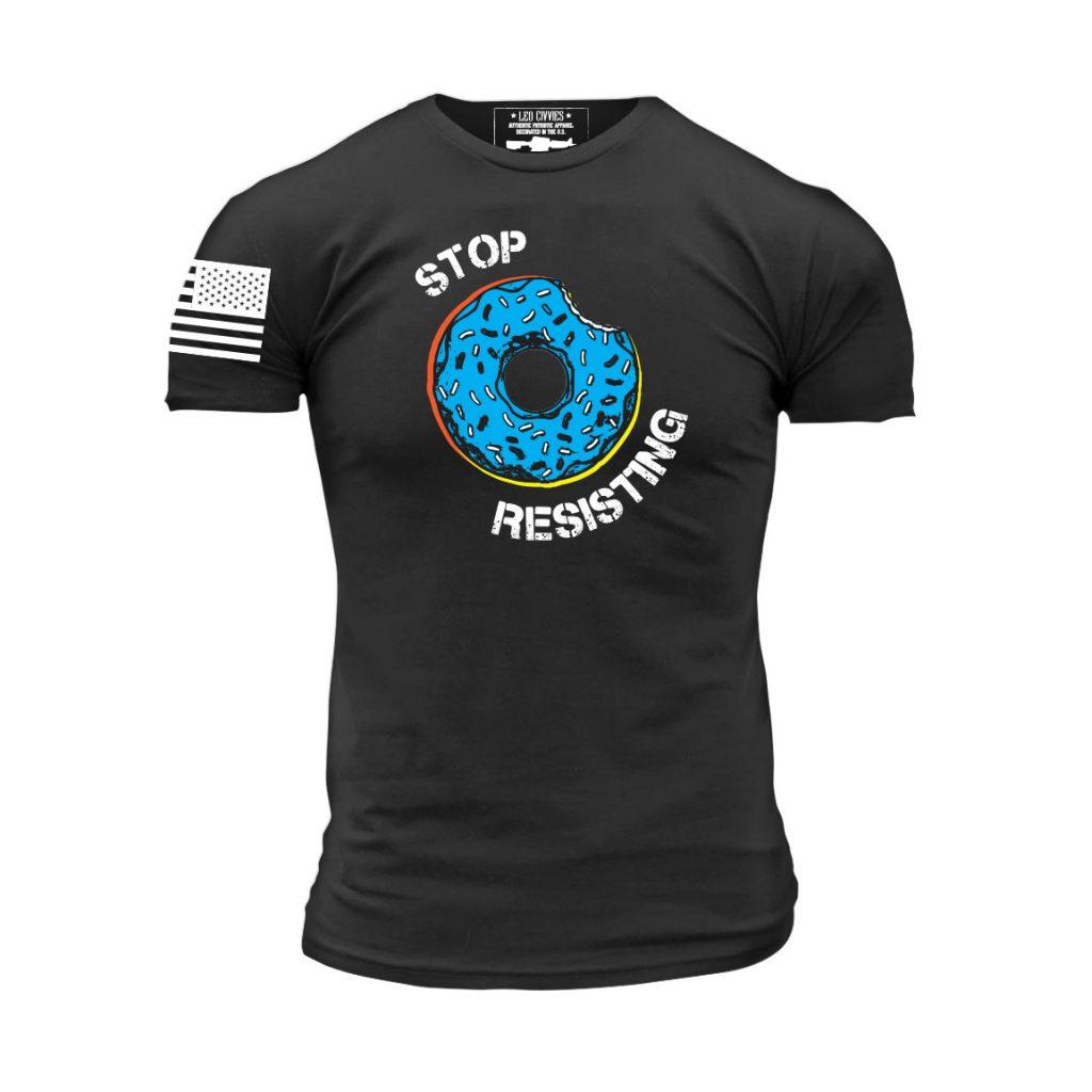 934e3d0a1a38 Stop Resisting T-Shirt - Leo Civvies
